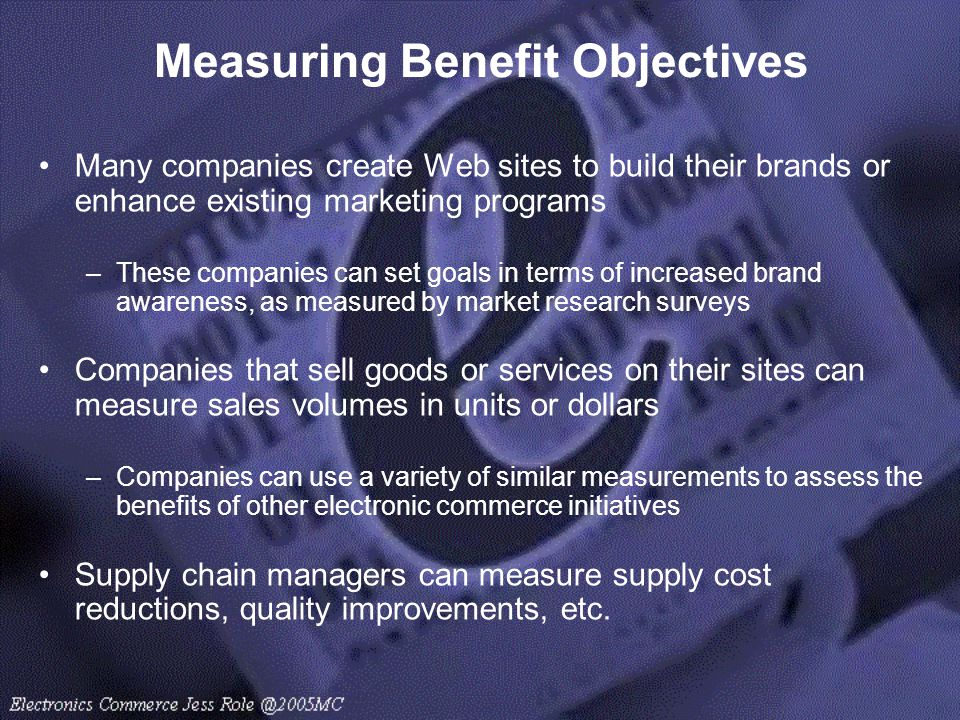 Measuring Benefit Objectives Many companies create Web sites to build their brands or enhance existing marketing programs –These companies can set goa