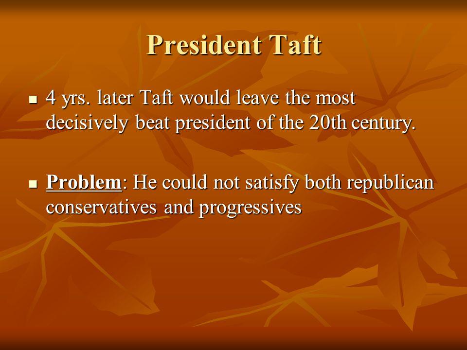 President Taft 4 yrs.