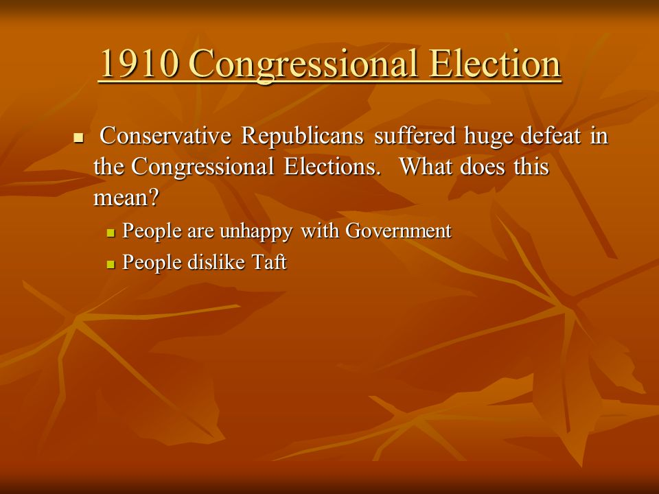1910 Congressional Election Conservative Republicans suffered huge defeat in the Congressional Elections.