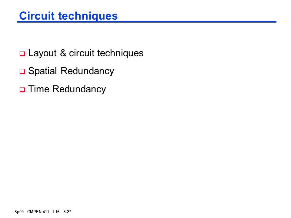 Sp09 CMPEN 411 L16 S.27 Circuit techniques  Layout & circuit techniques  Spatial Redundancy  Time Redundancy