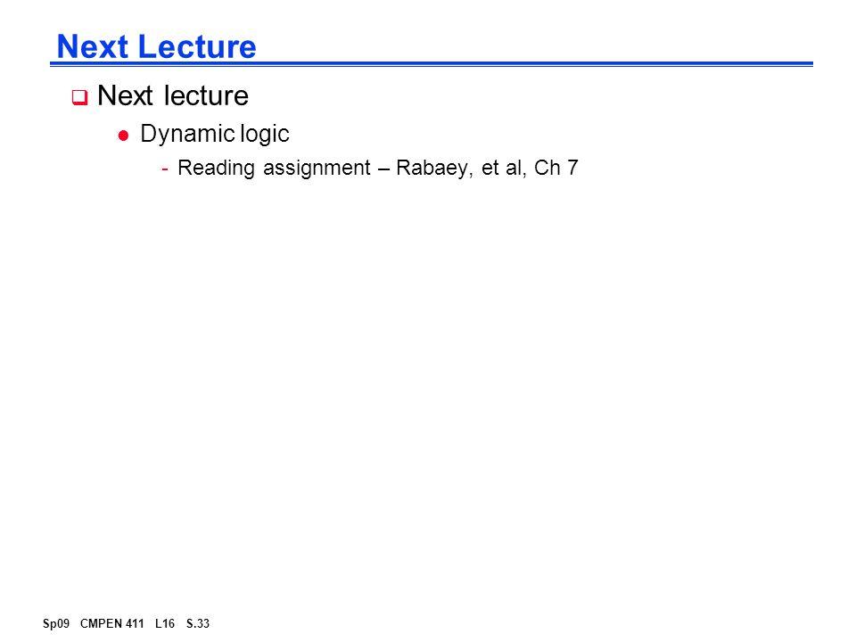 Sp09 CMPEN 411 L16 S.33 Next Lecture  Next lecture l Dynamic logic -Reading assignment – Rabaey, et al, Ch 7