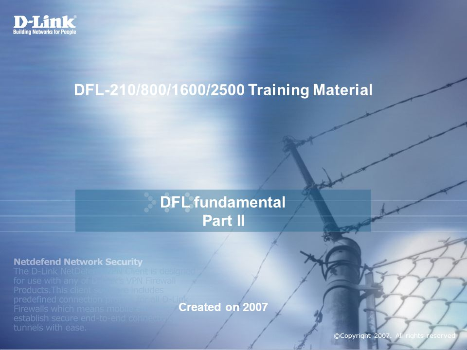 DFL-210/800/1600/2500 Training Material DFL fundamental Part II Created on 2007 ©Copyright 2007.