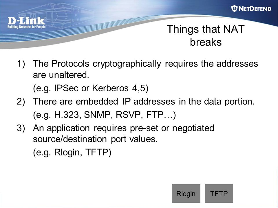 Things that NAT breaks 1)The Protocols cryptographically requires the addresses are unaltered.