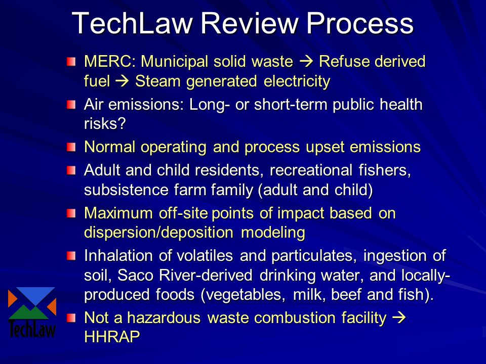 TechLaw Review Process MERC: Municipal solid waste  Refuse derived fuel  Steam generated electricity Air emissions: Long- or short-term public health risks.
