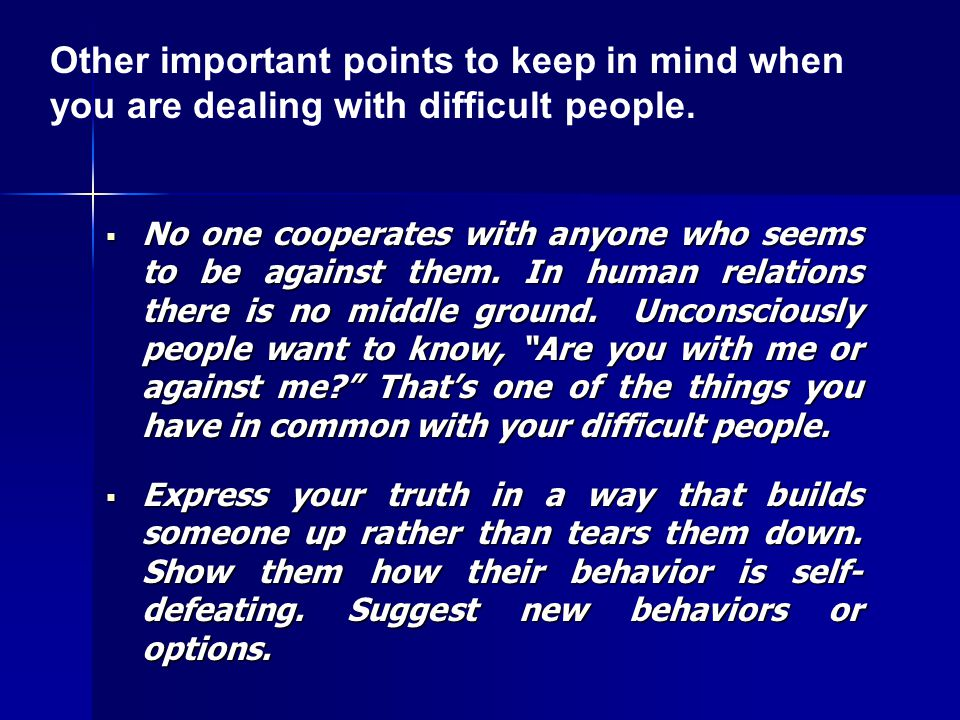  No one cooperates with anyone who seems to be against them.