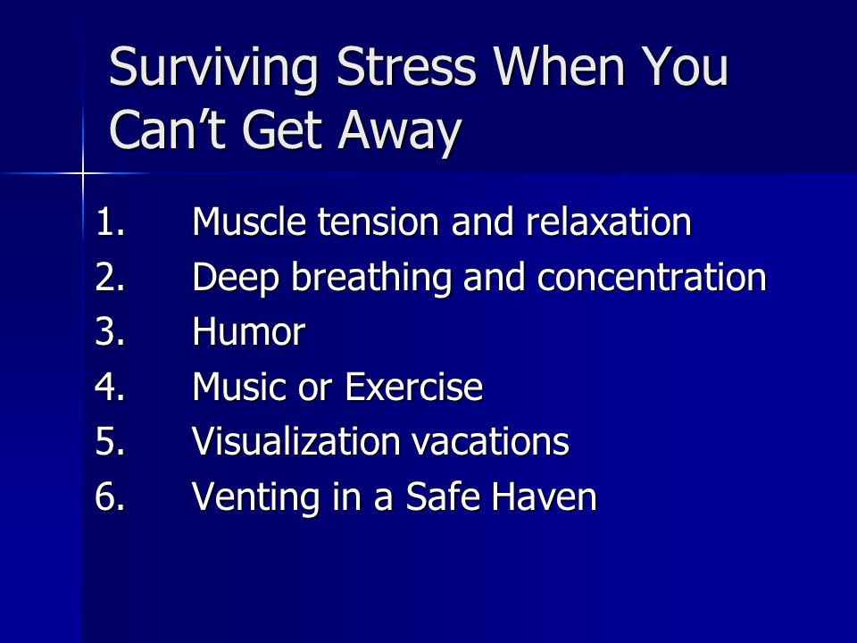Surviving Stress When You Can't Get Away 1. Muscle tension and relaxation 2.