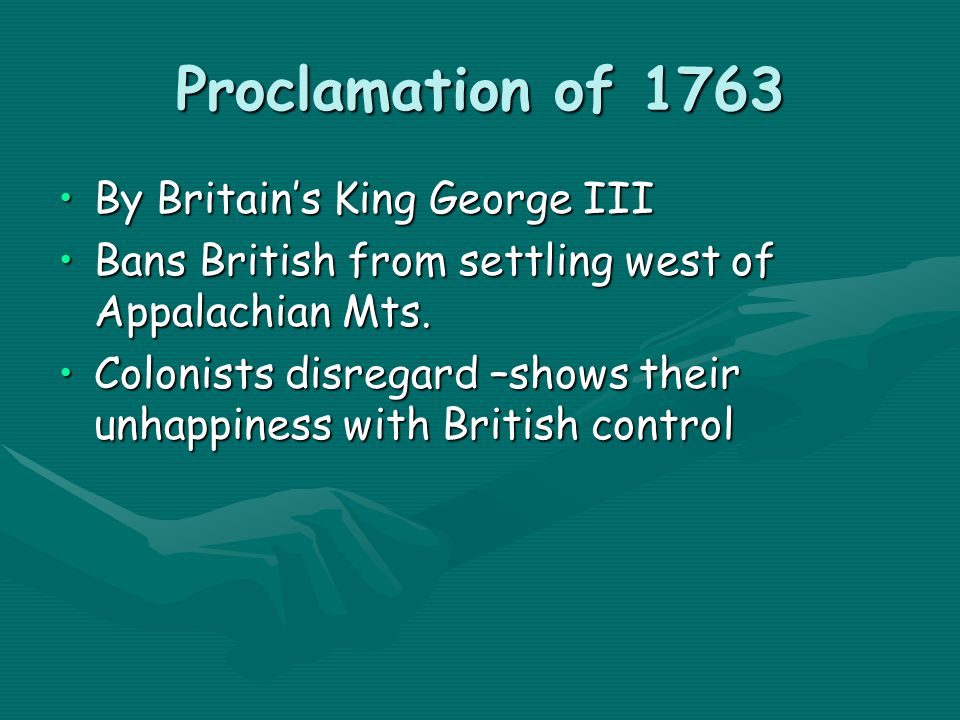 Proclamation of 1763 By Britain's King George III Bans British from settling west of Appalachian Mts.