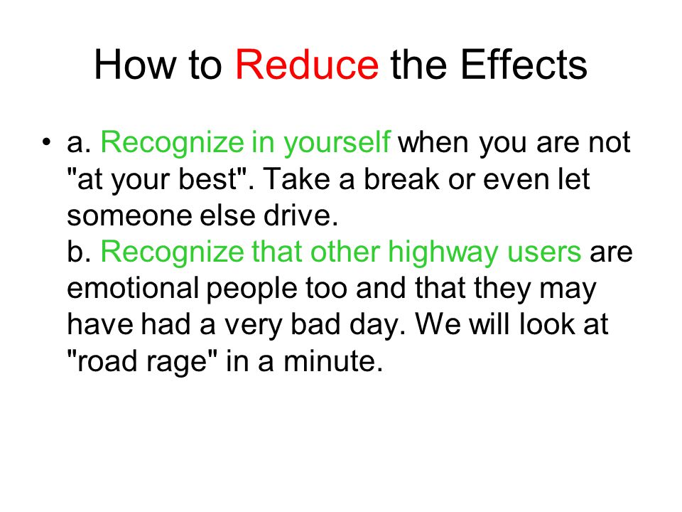 How to Reduce the Effects a. Recognize in yourself when you are not