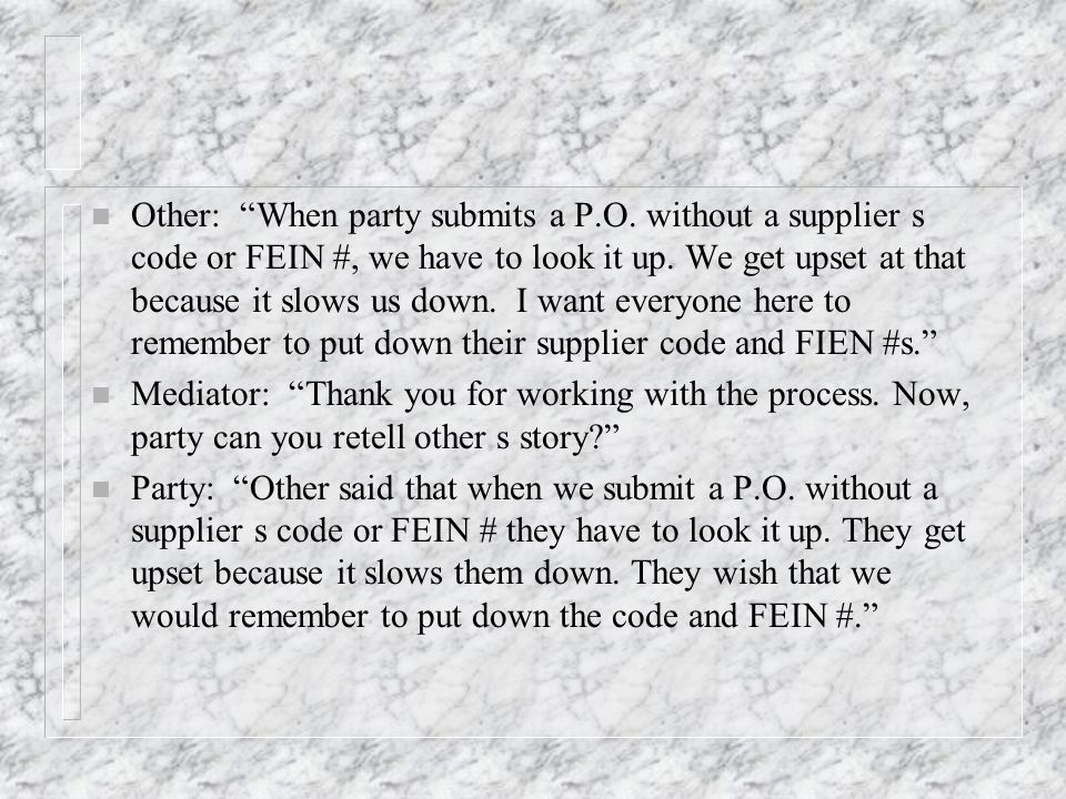 n Other: When party submits a P.O. without a supplier s code or FEIN #, we have to look it up.