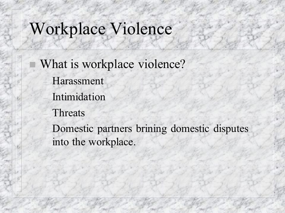 Workplace Violence n What is workplace violence.