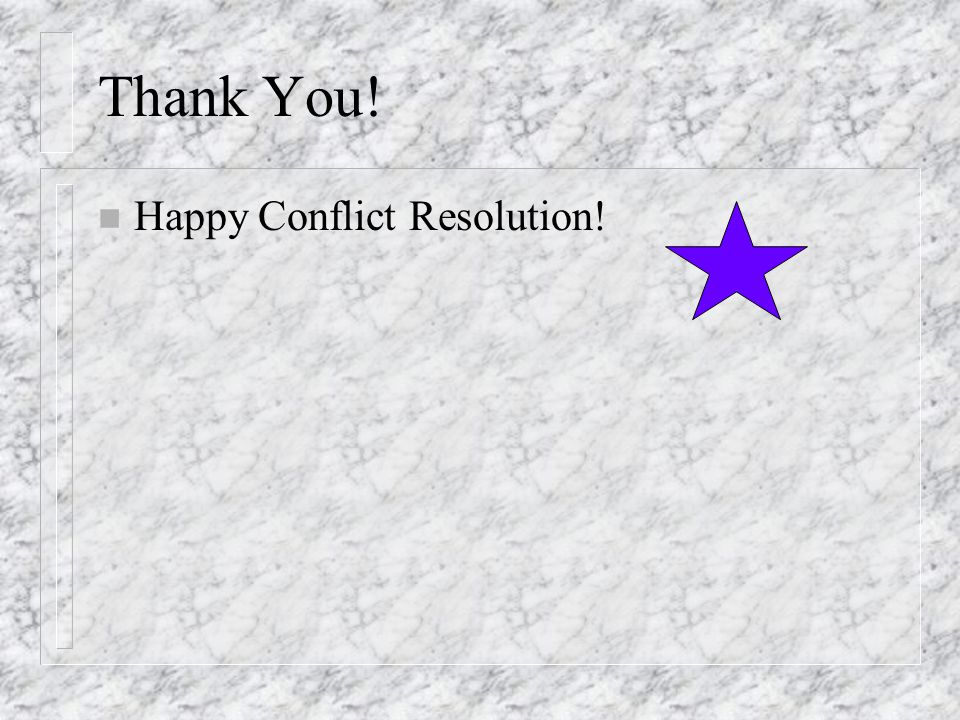 Thank You! n Happy Conflict Resolution!