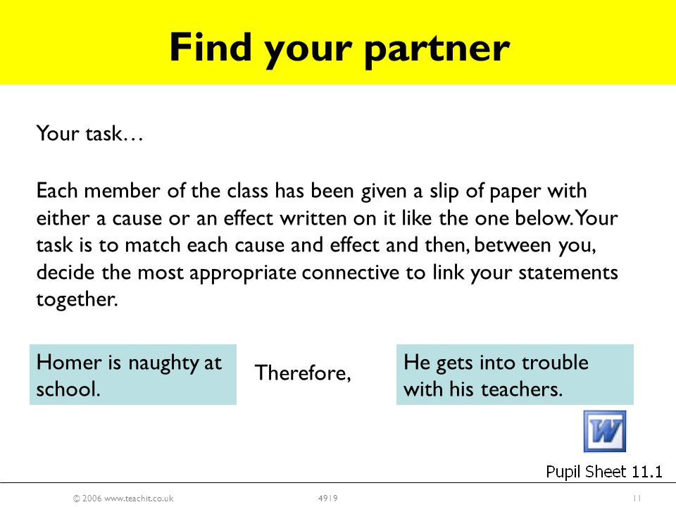 © 2006 www.teachit.co.uk114919 Your task… Each member of the class has been given a slip of paper with either a cause or an effect written on it like the one below.