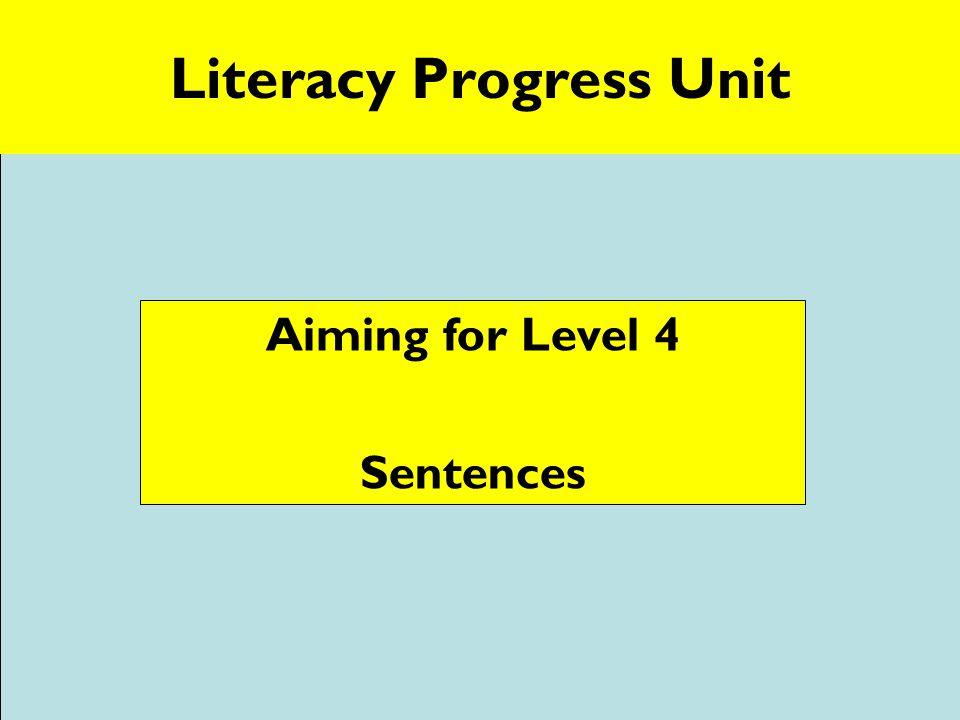 © 2006 www.teachit.co.uk24919 Literacy Progress Unit Aiming for Level 4 Sentences