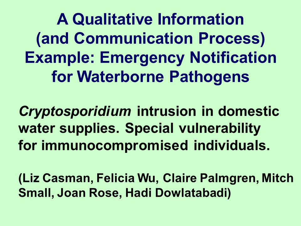 A Qualitative Information (and Communication Process) Example: Emergency Notification for Waterborne Pathogens Cryptosporidium intrusion in domestic water supplies.