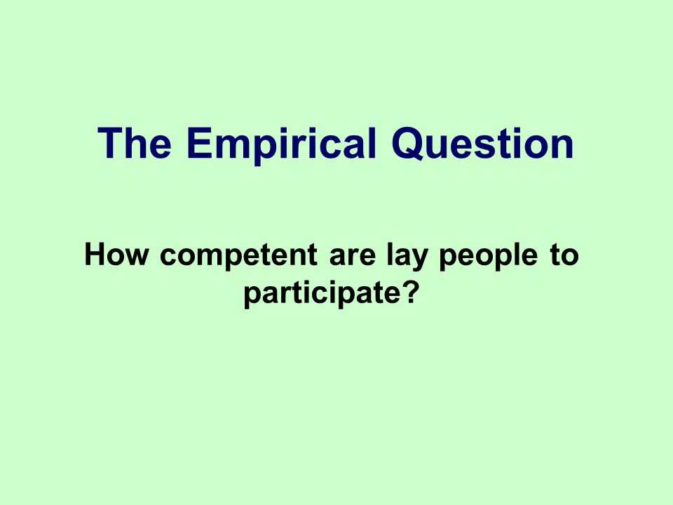 The Empirical Question How competent are lay people to participate