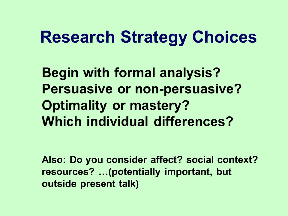 Research Strategy Choices Begin with formal analysis.