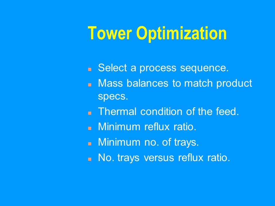 Tower Optimization n Select a process sequence. n Mass balances to match product specs.