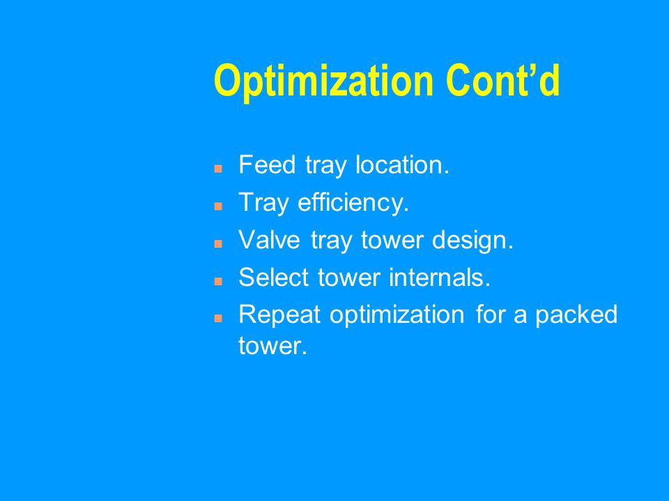 Optimization Cont'd n Feed tray location.n Tray efficiency.