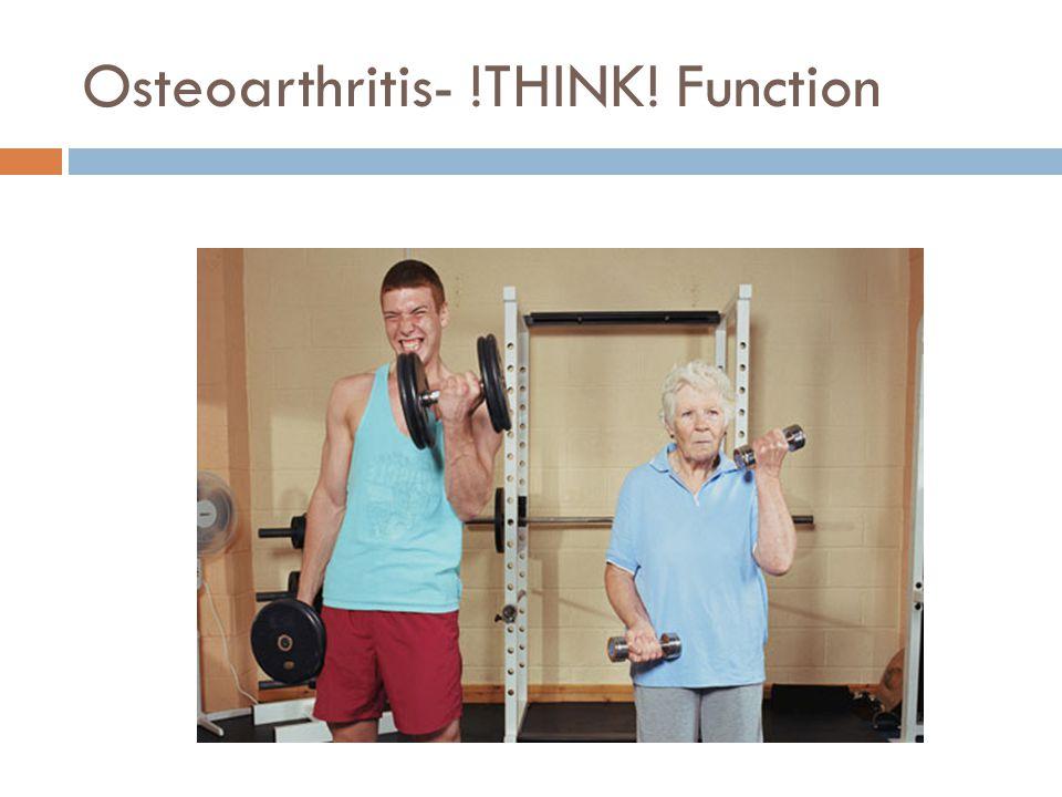 Osteoarthritis- !THINK! Function