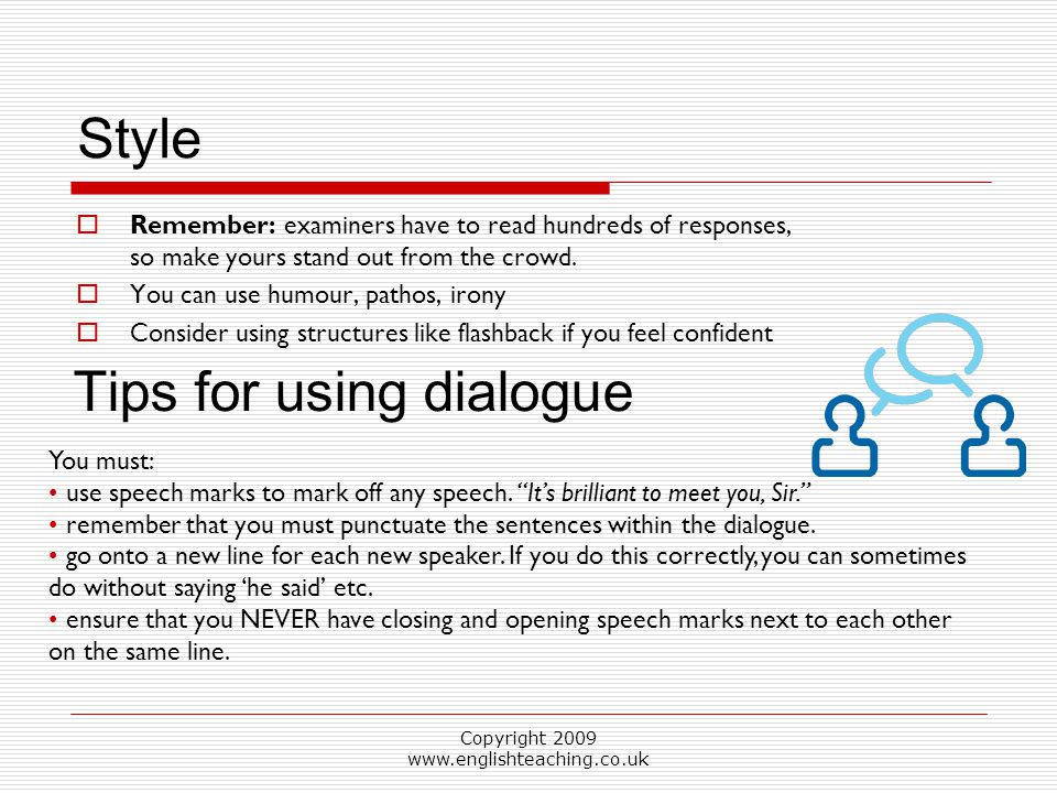 Copyright 2009 www.englishteaching.co.uk Style  Remember: examiners have to read hundreds of responses, so make yours stand out from the crowd.  You