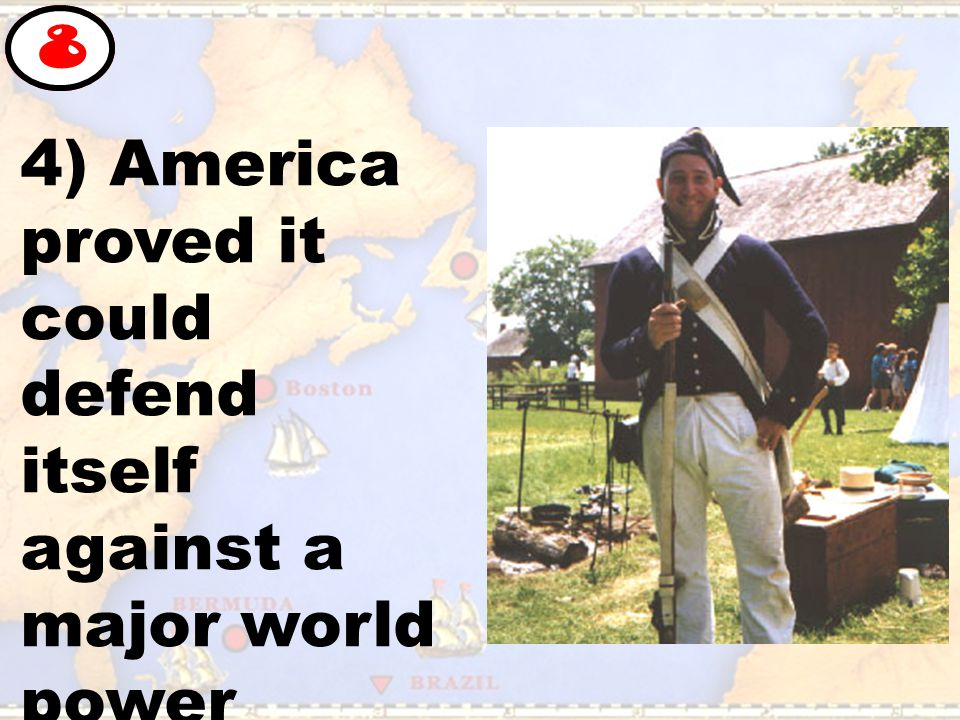 4) America proved it could defend itself against a major world power 8