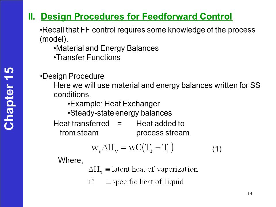 II. Design Procedures for Feedforward Control Recall that FF control requires some knowledge of the process (model). Material and Energy Balances Tran