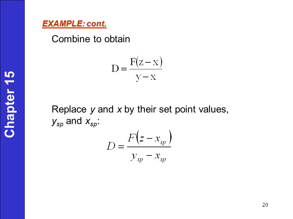 Combine to obtain Replace y and x by their set point values, y sp and x sp : EXAMPLE: cont. Chapter 15 20