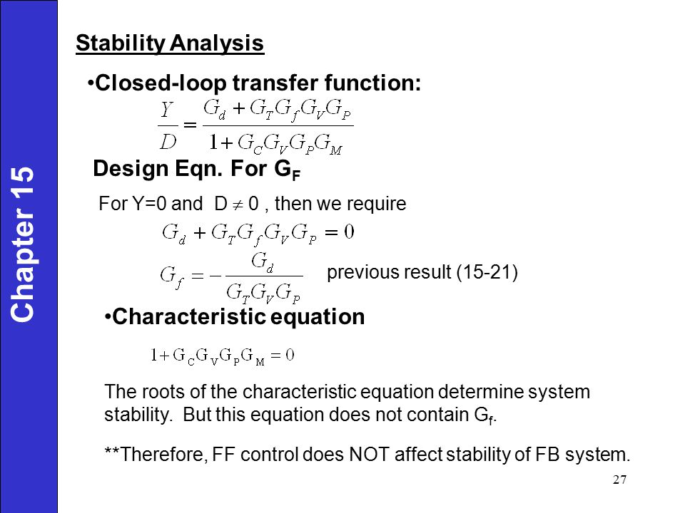 Stability Analysis Closed-loop transfer function: Design Eqn. For G F For Y=0 and D  0, then we require Characteristic equation The roots of the char