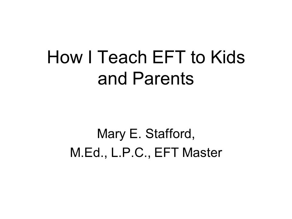 Teaching EFT to Kids Establish rapport with the child.
