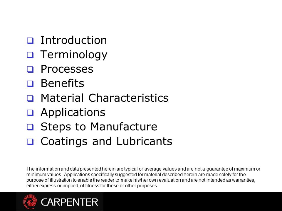  Introduction  Terminology  Processes  Benefits  Material Characteristics  Applications  Steps to Manufacture  Coatings and Lubricants The inf