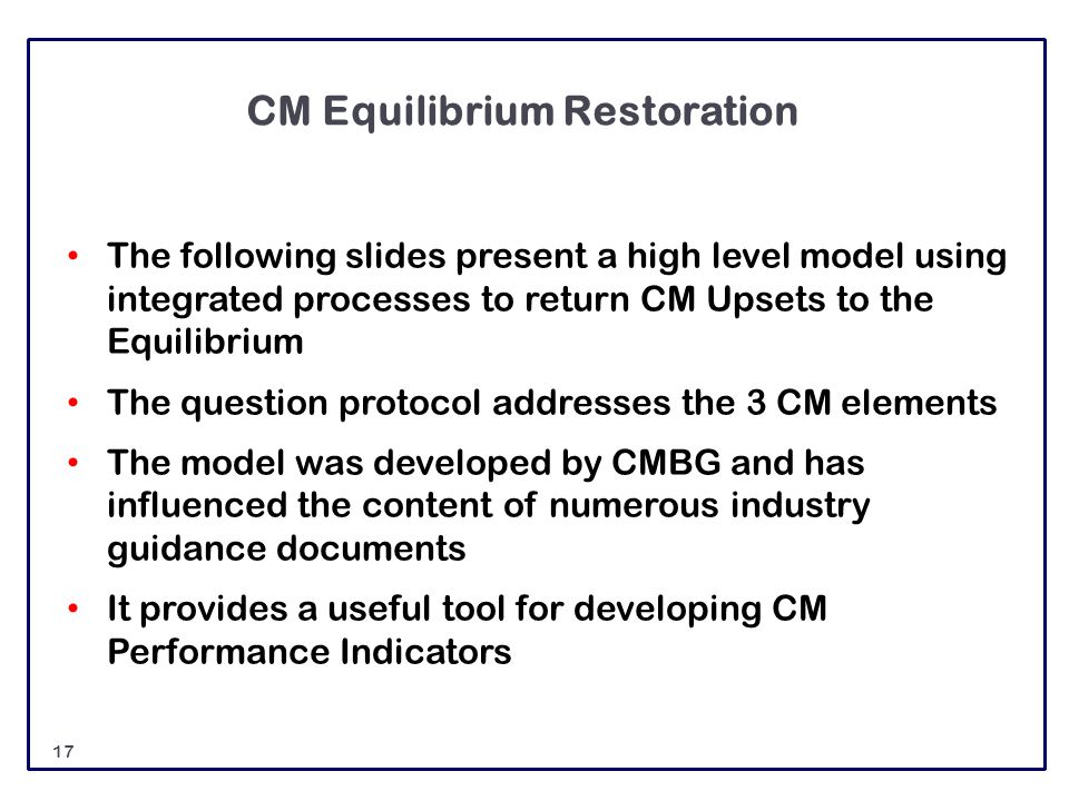 CM Equilibrium Restoration The following slides present a high level model using integrated processes to return CM Upsets to the Equilibrium The quest