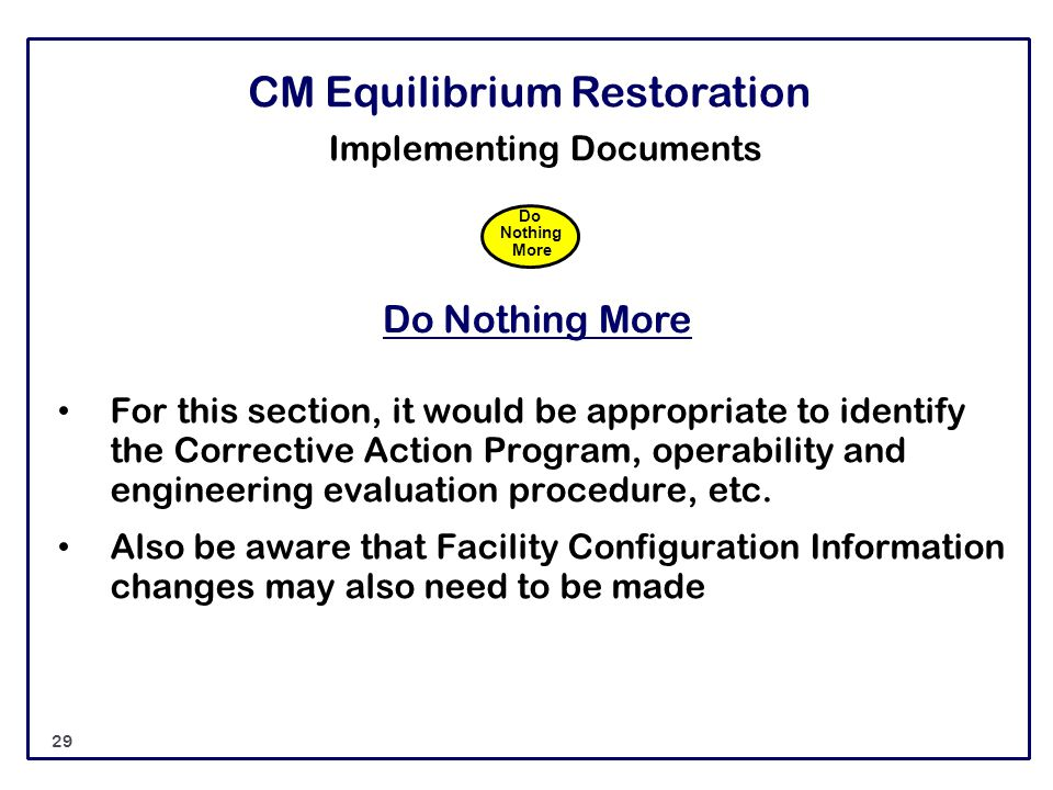 CM Equilibrium Restoration Implementing Documents Do Nothing More For this section, it would be appropriate to identify the Corrective Action Program,