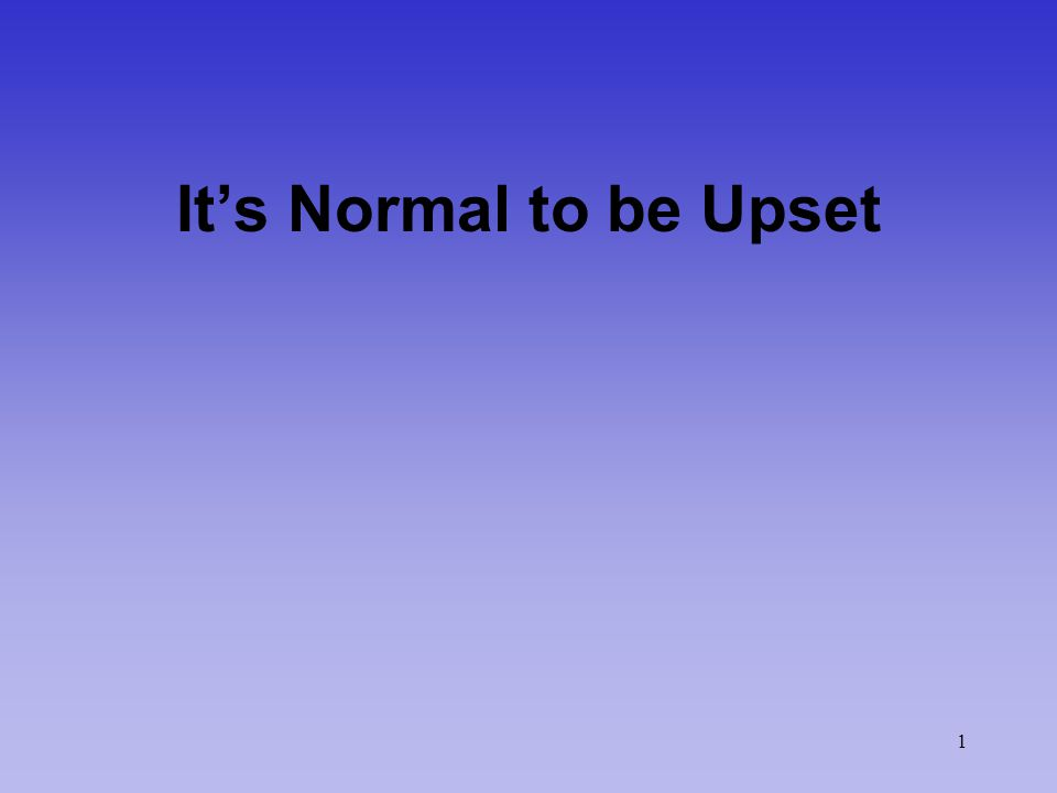 1 It's Normal to be Upset