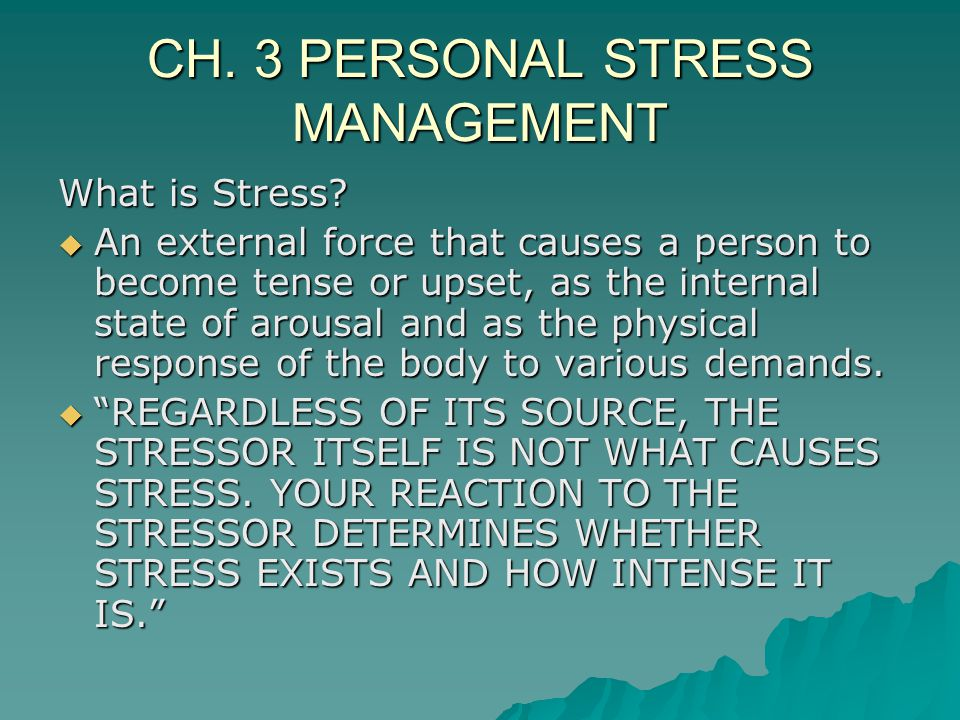 CH. 3 PERSONAL STRESS MANAGEMENT What is Stress.