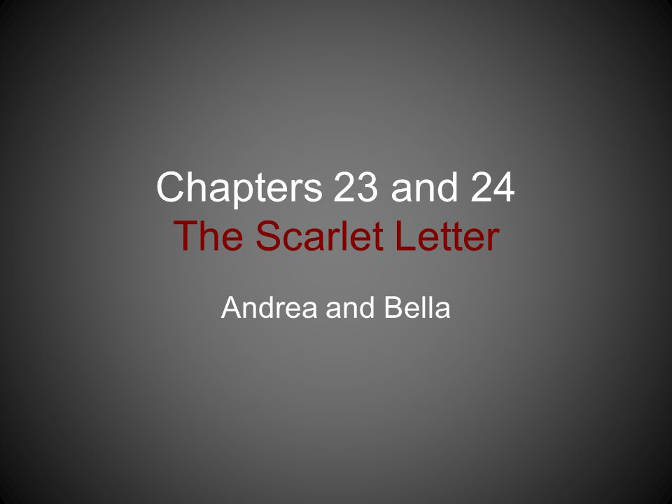 Chapters 23 and 24 The Scarlet Letter Andrea and Bella