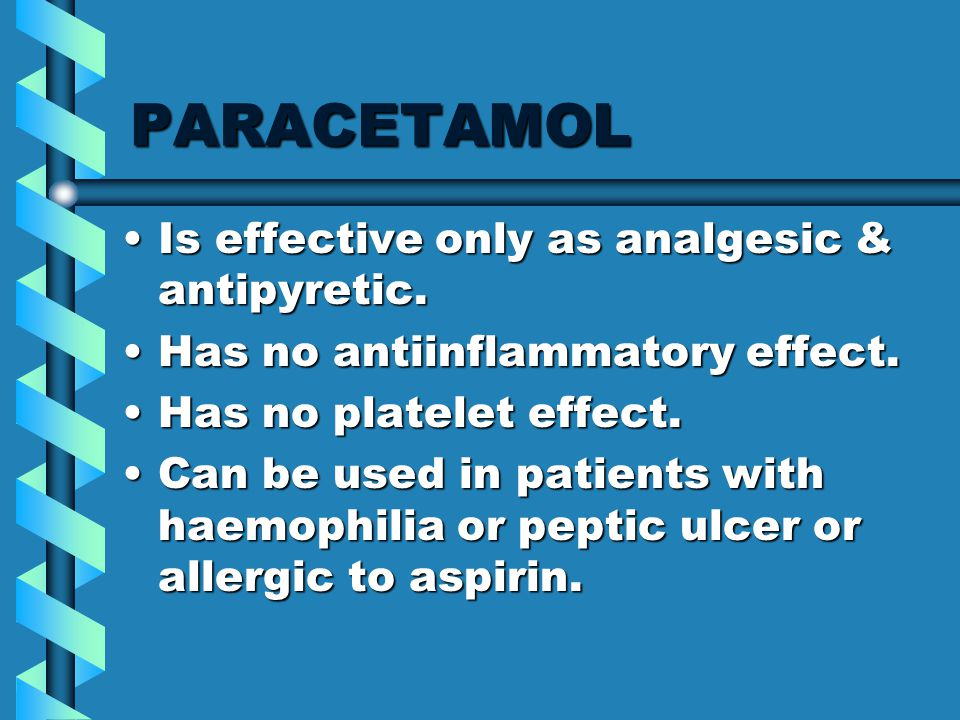 PARACETAMOL Is effective only as analgesic & antipyretic.Is effective only as analgesic & antipyretic.
