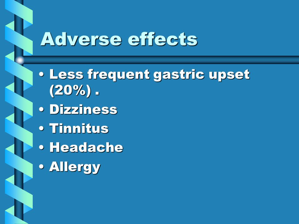 Adverse effects Less frequent gastric upset (20%).Less frequent gastric upset (20%).