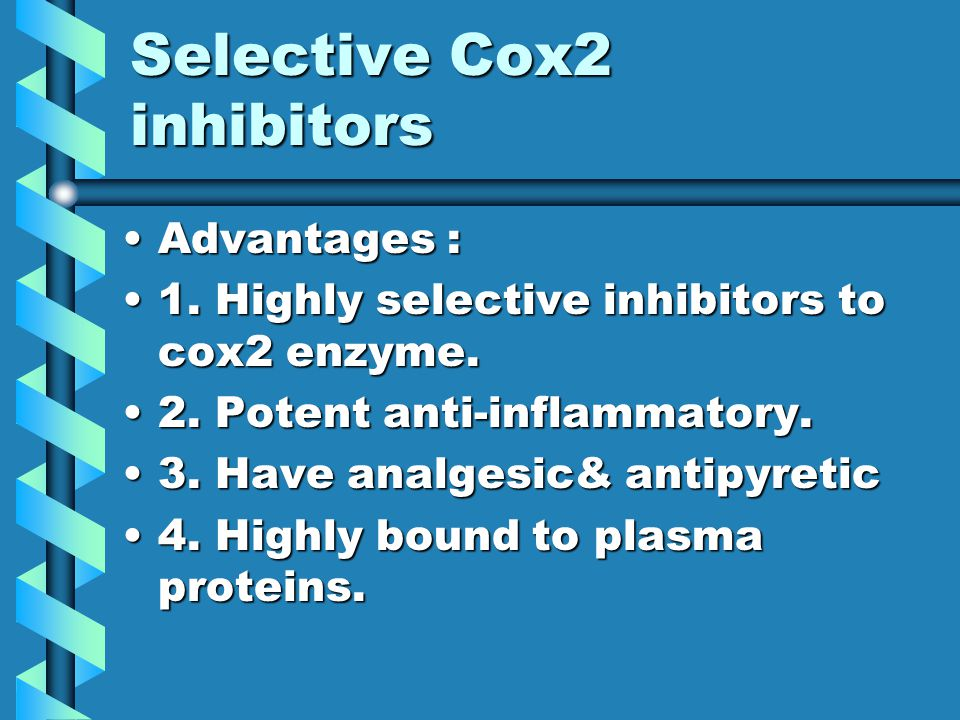 Selective Cox2 inhibitors Advantages :Advantages : 1.
