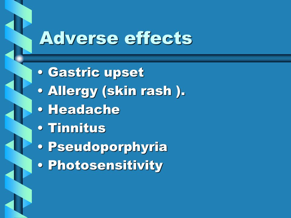 Adverse effects Gastric upsetGastric upset Allergy (skin rash ).Allergy (skin rash ).
