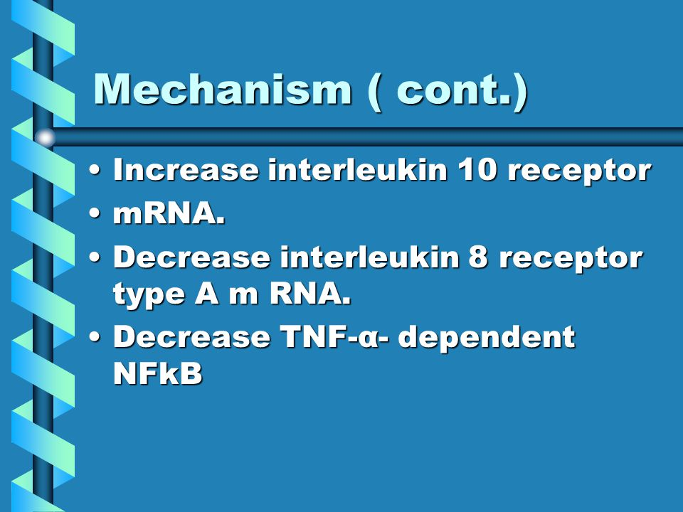 Mechanism ( cont.) Increase interleukin 10 receptorIncrease interleukin 10 receptor mRNA.mRNA.