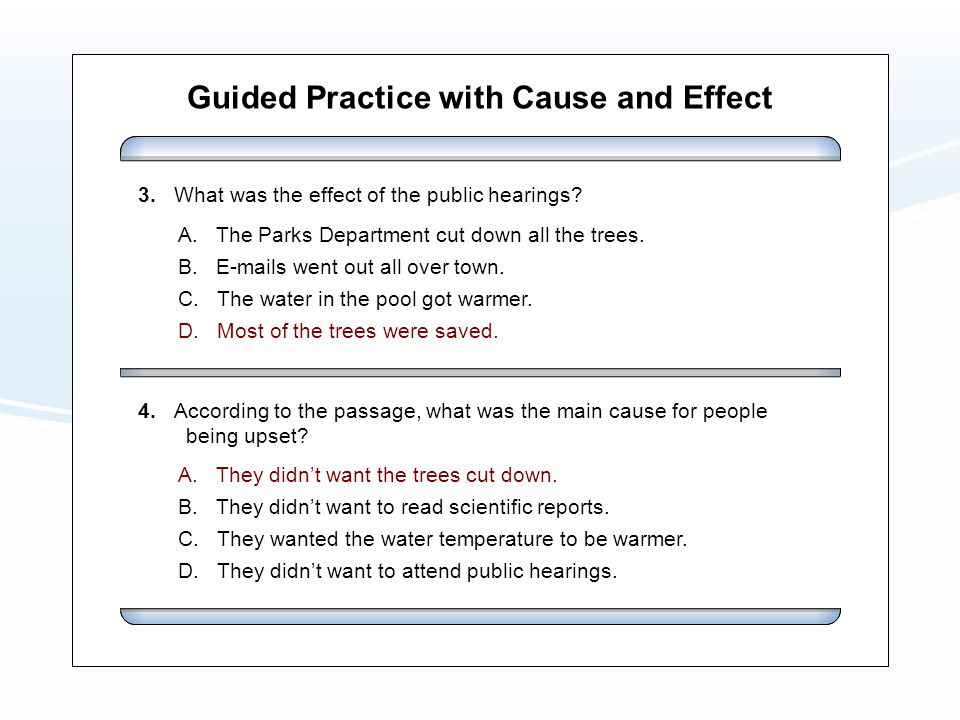 Guided Practice with Cause and Effect A. The Parks Department cut down all the trees.
