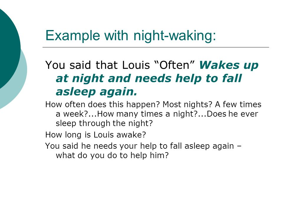 """Example with night-waking: You said that Louis """"Often"""" Wakes up at night and needs help to fall asleep again. How often does this happen? Most nights?"""