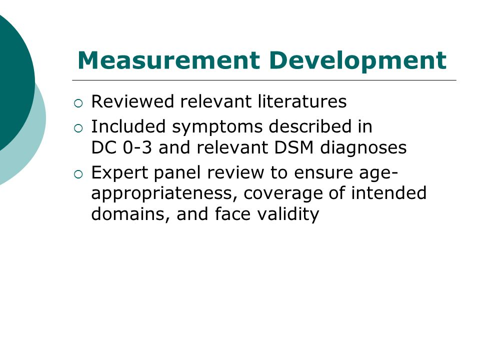 Measurement Development  Reviewed relevant literatures  Included symptoms described in DC 0-3 and relevant DSM diagnoses  Expert panel review to en