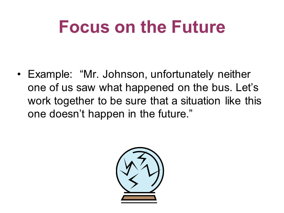 Focus on the Future Example: Mr.