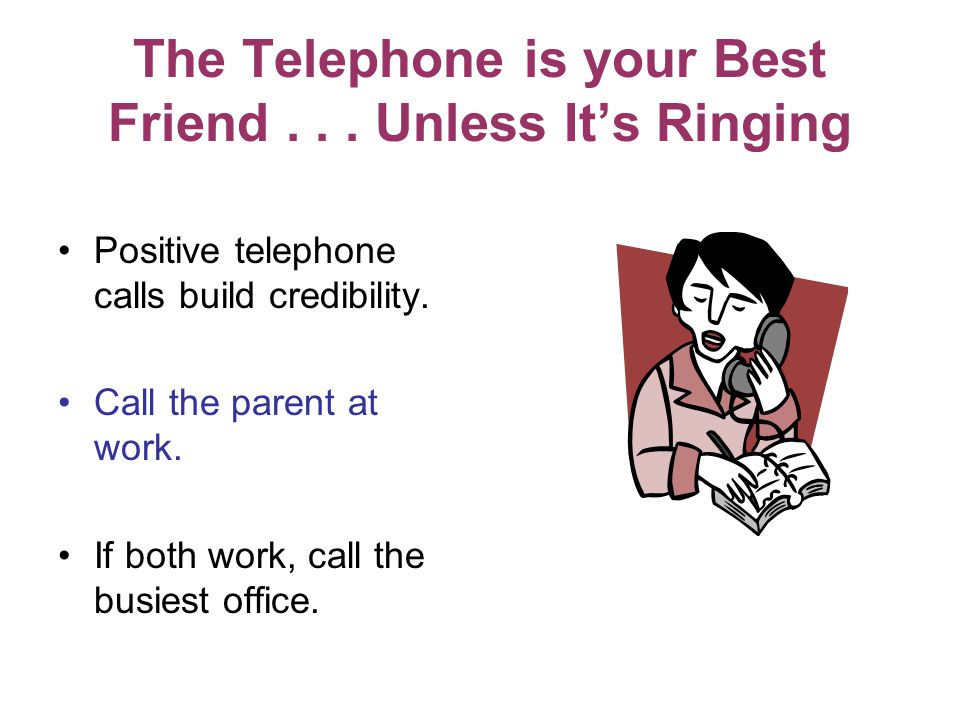 The Telephone is your Best Friend...