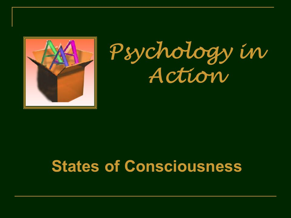 Psychology in Action States of Consciousness