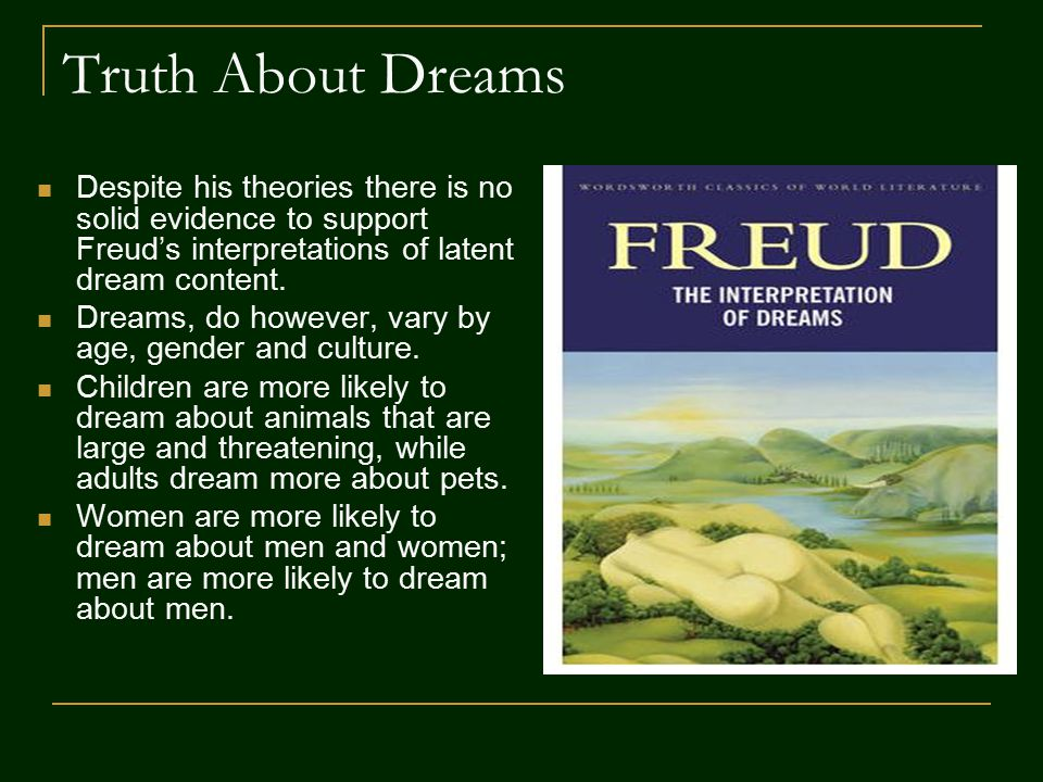 Truth About Dreams Despite his theories there is no solid evidence to support Freud's interpretations of latent dream content.