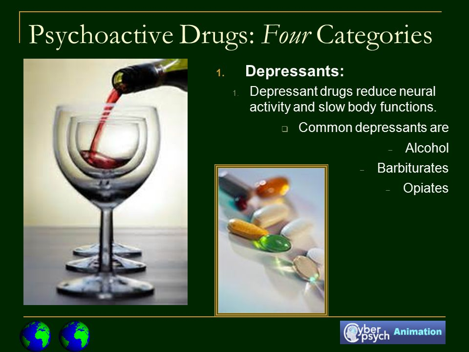 Psychoactive Drugs: Four Categories 1. Depressants: 1.