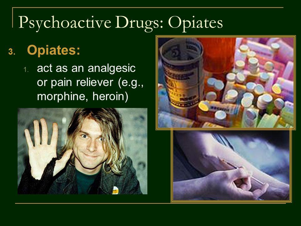 Psychoactive Drugs: Opiates 3. Opiates: 1.