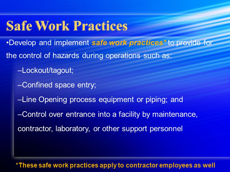 Develop and implement safe work practices* to provide for the control of hazards during operations such as: –Lockout/tagout; –Confined space entry; –L